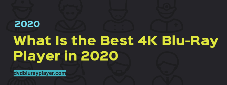what is the best 4k blu-ray player in 2020?